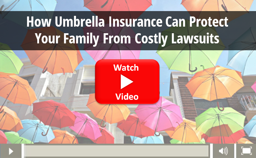 Video on how Umbrella Insurance protects your family from lawsuits