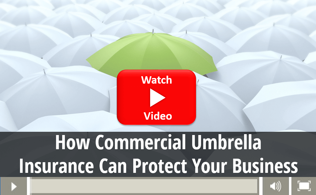 Video explaining how Commercial Umbrella insurance can protect your business